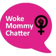 Woke Mommy Chatter